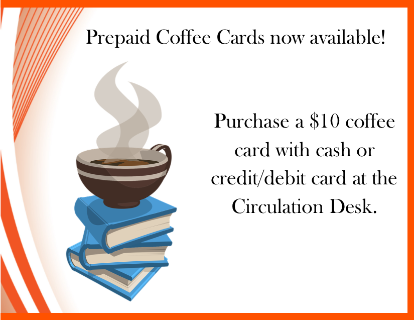 Purchase a $10 coffee card with cash or credit/debit card at the Circulation Desk